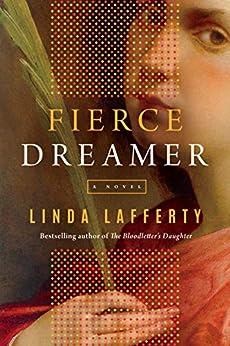 Fierce Dreamer: A Novel by [Linda Lafferty]