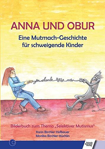 Anna und Obur: Eine Mutmach-Geschichte für schweigende Kinder