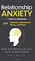 Relationship Anxiety: 7 Steps to Freedom from Jealousy, Attachment, Worry, and Fear - Heal and Rediscover Your Love for Each Other (Mindful Relationships Book)