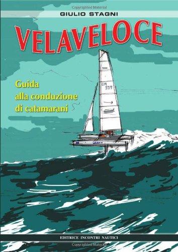 Velaveloce. Guida alla conduzione di catamarani