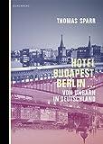 Hotel Budapest, Berlin...: Von Ungarn in Deutschland