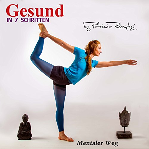 Gesund in sieben Schritten     Mentaler Weg              By:                                                                                                                                 Patricia Römpke                               Narrated by:                                                                                                                                 Patricia Römpke                      Length: 2 hrs and 22 mins     Not rated yet     Overall 0.0
