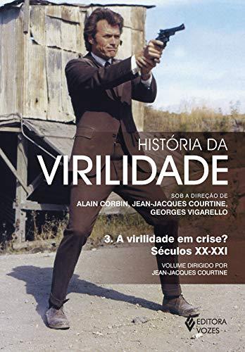 História da virilidade - Vol. 3: A virilidade em crise? Séculos XX-XXI: Volume 3