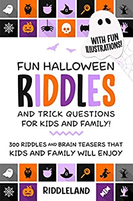 Fun Halloween Riddles and Trick Questions for Kids and Family: Trick-or-Treat Edition: Riddles and Brain Teasers That Kids and Family Will Enjoy - Age 7-9 8-12 - Halloween Gift Ideas