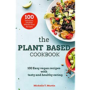 The Plant Based cookbook: 100 Easy vegan recipes with tasty and healthy eating