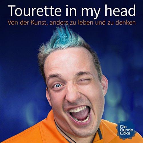 Tourette in my head: Von der Kunst, anders zu leben und zu denken Titelbild