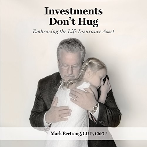 Investments Don't Hug     Embracing the Life Insurance Asset              By:                                                                                                                                 Mark Bertrang                               Narrated by:                                                                                                                                 Mark Bertrang                      Length: 7 hrs and 47 mins     11 ratings     Overall 4.7