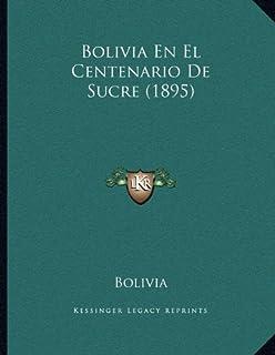 Bolivia En El Centenario de Sucre (1895)