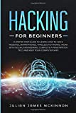 Hacking for Beginners: A Step by Step Guide to Learn How to Hack Websites, Smartphones, Wireless...