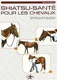 Shiatsu-santé pour les chevaux - Entretenir la santé des chevaux par le shiatsu et la digipression