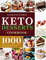 Keto Dessert Cookbook: 1000 Quick, Easy and Delicious Recipes to Burn Fat, Lower Cholesterol, and Boost Energy