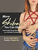 More Shibari You Can Use: Passionate Rope Bondage and Intimate Connection (English Edition)