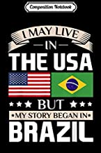 Composition Notebook: May Live in USA Story Began in Brazil Flag  Journal/Notebook Blank Lined Ruled 6x9 100 Pages