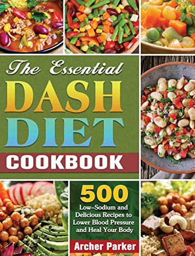 The Essential DASH Diet Cookbook: 500 Low-Sodium and Delicious Recipes to Lower Blood Pressure...