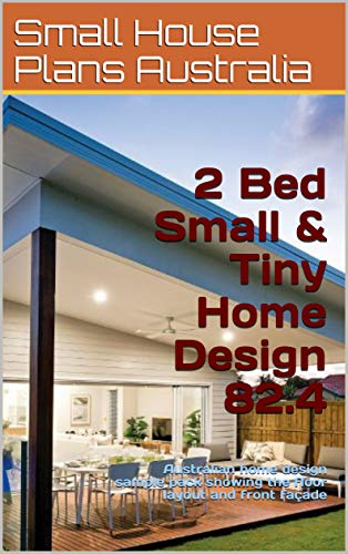 2 Bed Small Tiny Home Design 82 4 Australian Home Design Sample Pack Showing The Floor Layout And Front Facade Small And Tiny Homes Kindle Edition By Australia Small House Plans