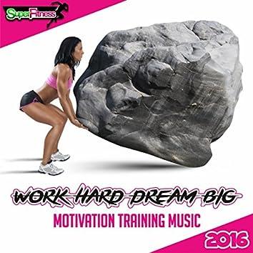 Work Hard Dream Big: Motivation Training Music 2016