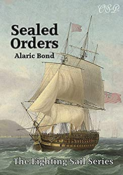 Sealed Orders (The Fighting Sail Series) by [Alaric Bond]