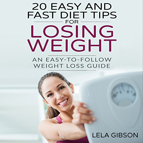 20 Easy and Fast Diet Tips for Losing Weight     An Easy-To-Follow Weight Loss Guide              By:                                                                                                                                 Lela Gibson                               Narrated by:                                                                                                                                 Amy Barron Smolinski                      Length: 58 mins     Not rated yet     Overall 0.0