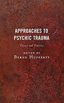 [Bernd Huppertz]のApproaches to Psychic Trauma: Theory and Practice (English Edition)