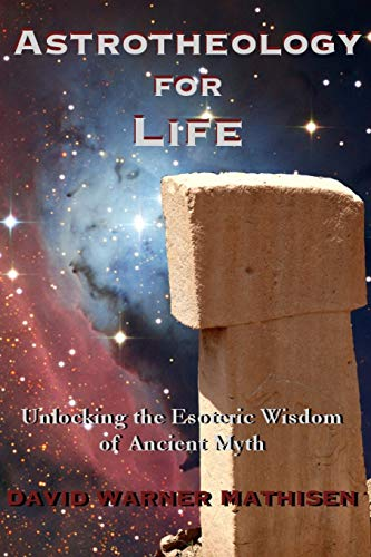 Astrotheology for Life: Unlocking the Esoteric Wisdom of Ancient Myth