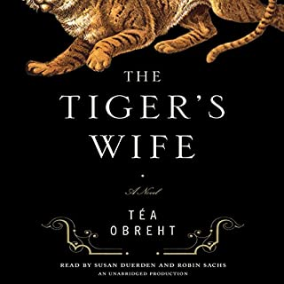 The Tiger's Wife     A Novel              By:                                                                                                                                 Tea Obreht                               Narrated by:                                                                                                                                 Susan Duerden,                                                                                        Robin Sachs                      Length: 11 hrs and 22 mins     1,110 ratings     Overall 3.6