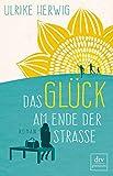 Das Glück am Ende der Straße: Roman von Ulrike Herwig