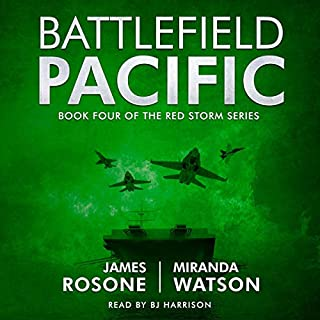 Battlefield Pacific: Book Four of the Red Storm Series                   Written by:                                                                                                                                 James Rosone,                                                                                        Miranda Watson                               Narrated by:                                                                                                                                 B. J. Harrison                      Length: 12 hrs and 6 mins     Not rated yet     Overall 0.0