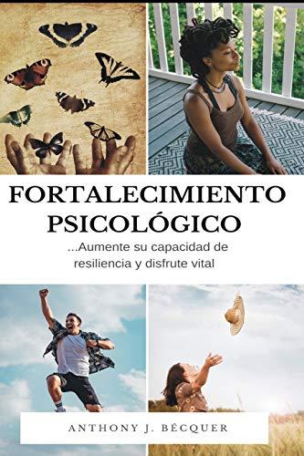 Fortalecimiento psicológico. Aumente su capacidad de resiliencia y disfrute vital. Libérate de lo que te debilita: Técnicas de superación personal. Psicología positiva.