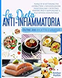 LA DIETA ANTI INFIAMMATORIA: Piano di 10 settimane e oltre 200 ricette curative per combattere l'infiammazione, disintossicare l'intestino, perdere peso e rafforzare il tuo sistema immunitario.
