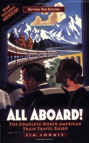 All Aboard! Revised 2nd Edition: The Complete North American Train Travel Guide