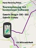 Tourenplanung mit kostenloser Software Teil 2 Garmin Oregon 200 - 550 Garmin Dakota (German Edition)