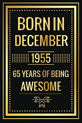 Born in December 1955,65 Years of Being Awesome: Birthday Gift For 65 Years Old, Blank Lined Journal/Notebook 65th Birthday Gift For Men And Women ... Turning 65 ,120 Pages , Soft Matte cover.
