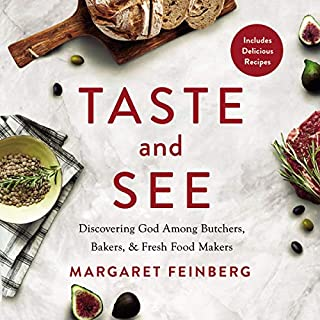 Taste and See     Discovering God Among Butchers, Bakers, and Fresh Food Makers              By:                                                                                                                                 Margaret Feinberg                               Narrated by:                                                                                                                                 Margaret Feinberg                      Length: 4 hrs and 23 mins     20 ratings     Overall 4.8
