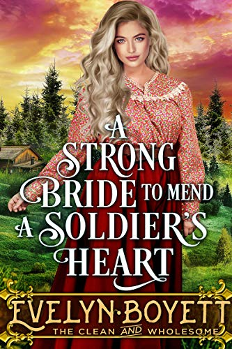 A Strong Bride to Mend a Soldier's Heart: A Clean Western Historical Romance Novel