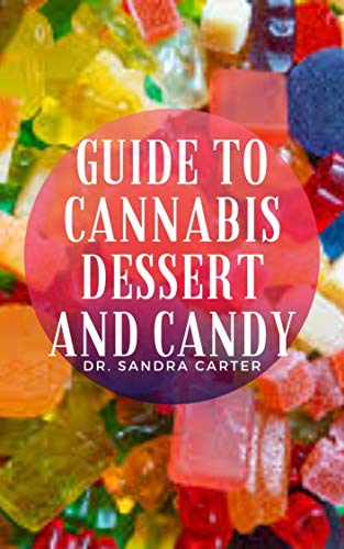 Guide to Cannabis Dessert and Candy: Candy and dessert are two foods that can be eaten to satisfy one's wants. (English Edition)