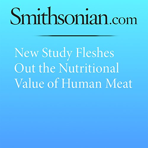 New Study Fleshes Out the Nutritional Value of Human Meat audiobook cover art