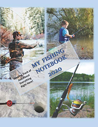 My Fishing Notebook 2020: Keeping Track of Just About Everything Right Here