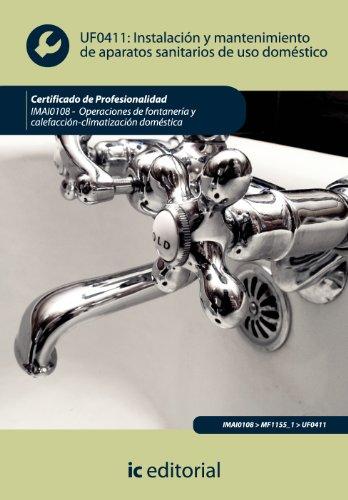Instalación y mantenimiento de aparatos sanitarios de uso doméstico. imai0108 - operaciones de fontanería y calefacción-climatización doméstica