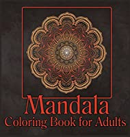 Mandala Coloring Book for Adults: Adult Coloring Book/Stress Relieving Mandala Art Designs/Relaxation Coloring Pages/ Coloring Pages for Meditation and Mindfulness