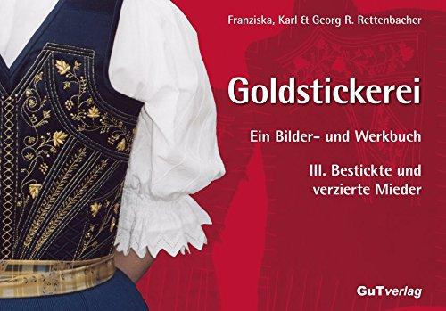 Goldstickerei. Ein Bilder- und Werkbuch: Band III: Bestickte und verzierte Mieder