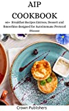 AIP COOKBOOK: 60+ Breakfast Recipes Entrees, Dessert and Smoothies designed for Autoimmune Protocol Disease (English Edition)