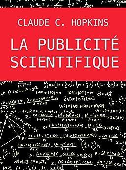 La Publicité Scientifique par [Claude C. Hopkins, Club Positif]