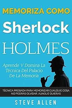 Book's Cover of Memoriza como Sherlock Holmes – Aprende la técnica del palacio de la memoria: Técnica probada para memorizar cualquier cosa. No podrás olvidar, aunque ... y reingeniería del pensamiento nº 2) Versión Kindle