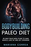 BODYBUILDING PALEO DiET: 60 DAILY PALEO MEAL PLANS TO GAIN MUSCLE, LOSE FAT and GET STRONGER