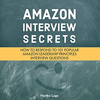 Amazon Interview Secrets: How to Respond to 101 Popular Amazon Leadership Principles Interview Questions                   By:                                                                                                                                 Martha Gage                               Narrated by:                                                                                                                                 Shaila Arana                      Length: 1 hr and 36 mins     Not rated yet     Overall 0.0