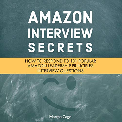 Amazon Interview Secrets: How to Respond to 101 Popular Amazon Leadership Principles Interview Questions audiobook cover art