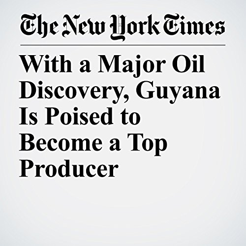 With a Major Oil Discovery, Guyana Is Poised to Become a Top Producer copertina