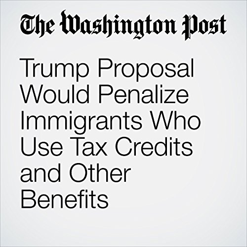 Trump Proposal Would Penalize Immigrants Who Use Tax Credits and Other Benefits copertina