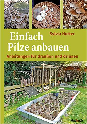 Einfach Pilze anbauen: Anleitungen für drinnen und draußen