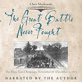 The Great Battle Never Fought: The Mine Run Campaign, November 26-December 2, 1863     Emerging Civil War Series              By:                                                                                                                                 Chris Mackowski                               Narrated by:                                                                                                                                 Chris Mackowski                      Length: 4 hrs and 52 mins     Not rated yet     Overall 0.0